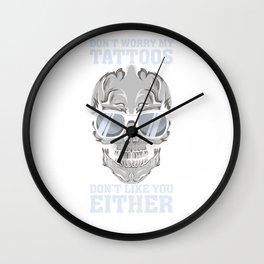 Don't Worry My Tattoos Don't Like You Either - Ink Artist Wall Clock