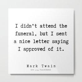 14     | Mark Twain Quotes | 190730v Metal Print