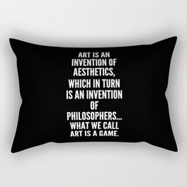 Art is an invention of aesthetics which in turn is an invention of philosophers What we call art is a game Rectangular Pillow