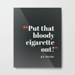 That Bloody Cigarette Metal Print