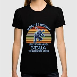Always Be Yourself A Unless Ninja T-shirt