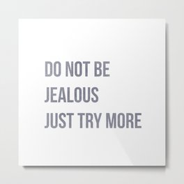 Do not be jealous just try more, worklife quotes, office quotes, workplace quotes, typography Metal Print