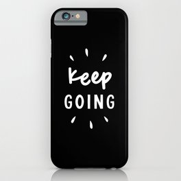 Keep Going black and white typography inspirational motivational home wall bedroom decor iPhone Case
