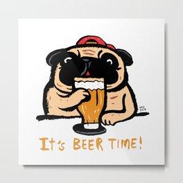 It's beer time Metal Print