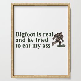 BIGFOOT IS REAL AND HE TRIED TO EAT MY ASS SHIRT Serving Tray
